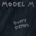 Model M - Dusty Demos (MP3)